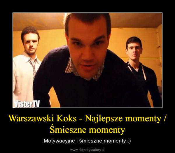Warszawski Koks - Najlepsze momenty / Śmieszne momenty – Motywacyjne i śmieszne momenty :)