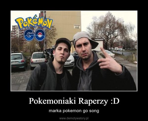 Pokemoniaki Raperzy :D – marka pokemon go song