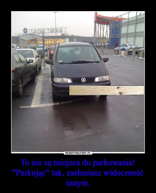 """To nie są miejsca do parkowania! """"Parkując"""" tak, zasłaniasz widoczność innym. –"""
