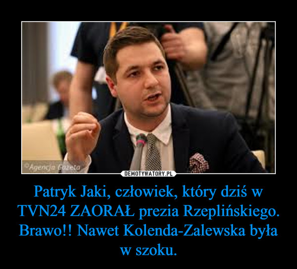 Patryk Jaki, człowiek, który dziś w TVN24 ZAORAŁ prezia Rzeplińskiego.Brawo!! Nawet Kolenda-Zalewska była w szoku. –
