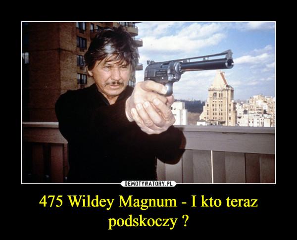 475 Wildey Magnum - I kto teraz podskoczy ? –