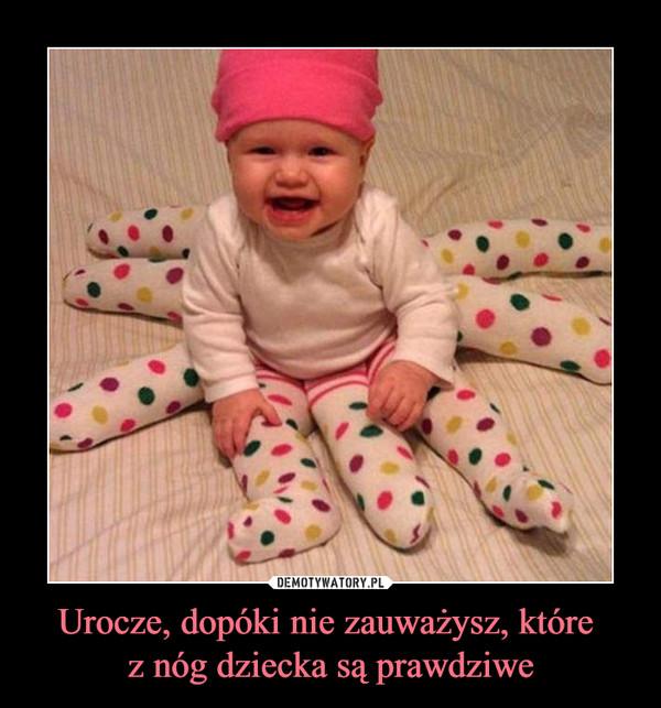 Urocze, dopóki nie zauważysz, które z nóg dziecka są prawdziwe –