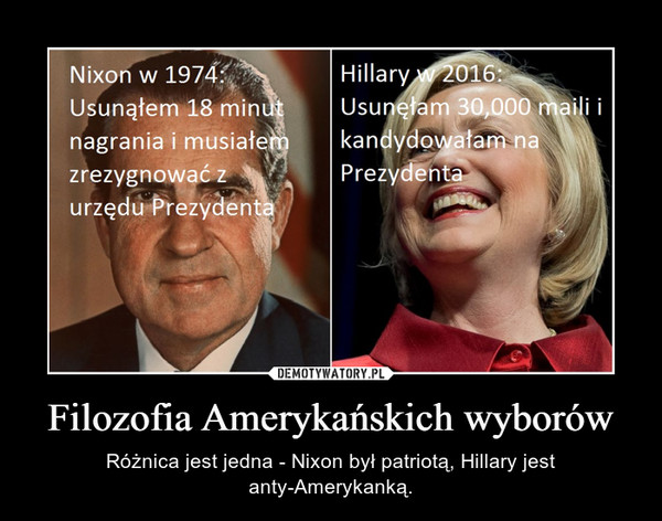 Filozofia Amerykańskich wyborów – Różnica jest jedna - Nixon był patriotą, Hillary jest anty-Amerykanką.