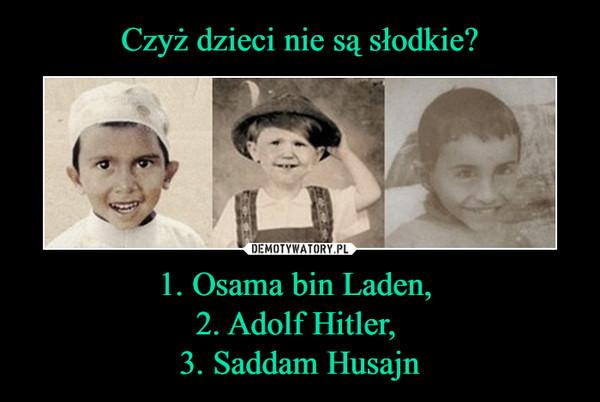 1. Osama bin Laden, 2. Adolf Hitler, 3. Saddam Husajn –