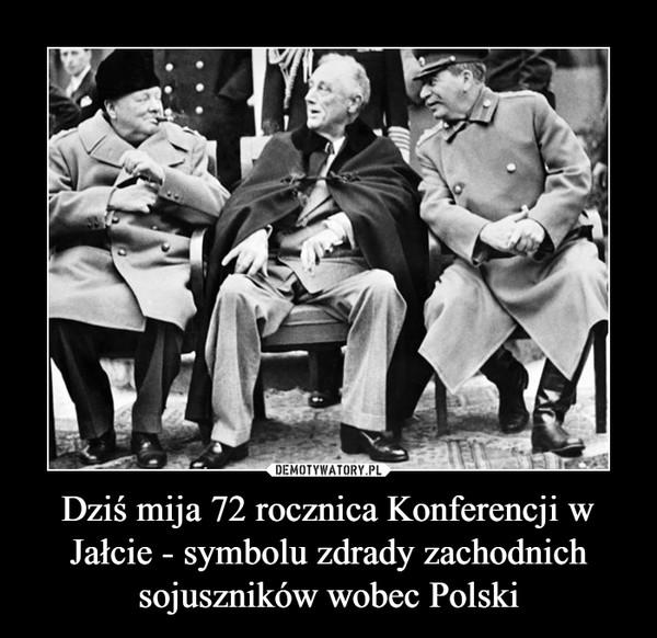 Dziś mija 72 rocznica Konferencji w Jałcie - symbolu zdrady zachodnich sojuszników wobec Polski –