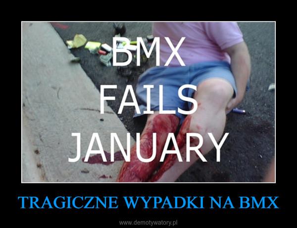 TRAGICZNE WYPADKI NA BMX –