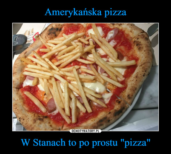 """W Stanach to po prostu """"pizza"""" –"""