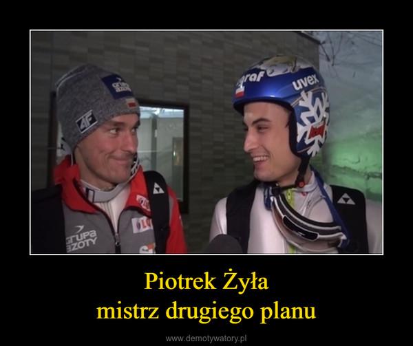 Piotrek Żyłamistrz drugiego planu –