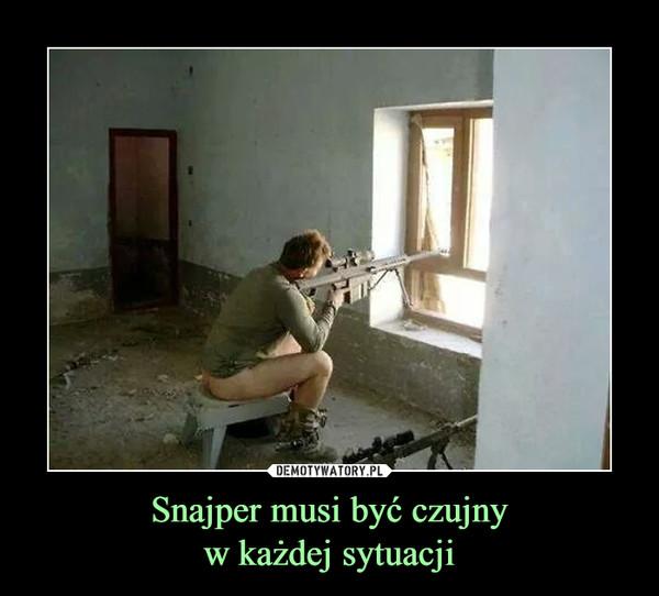 Snajper musi być czujnyw każdej sytuacji –