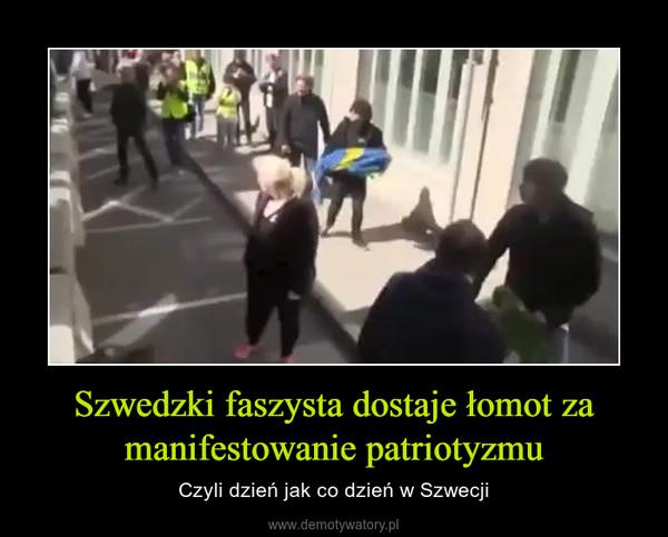 Szwedzki faszysta dostaje łomot za manifestowanie patriotyzmu – Czyli dzień jak co dzień w Szwecji