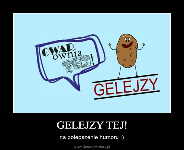 GELEJZY TEJ! – na polepszenie humoru :)