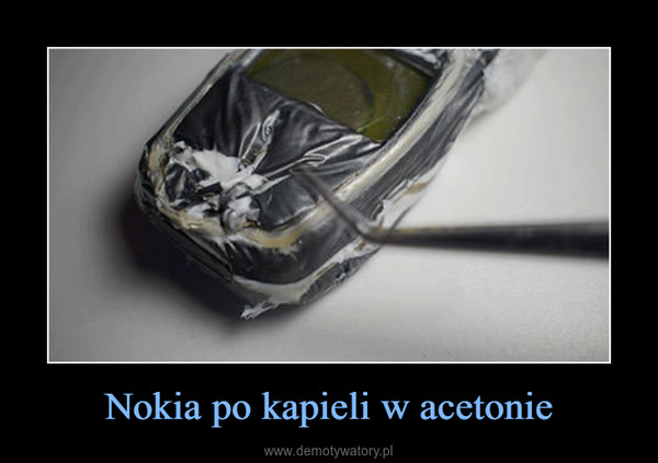 Nokia po kapieli w acetonie –