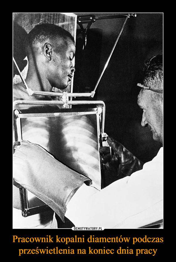 Pracownik kopalni diamentów podczas prześwietlenia na koniec dnia pracy –