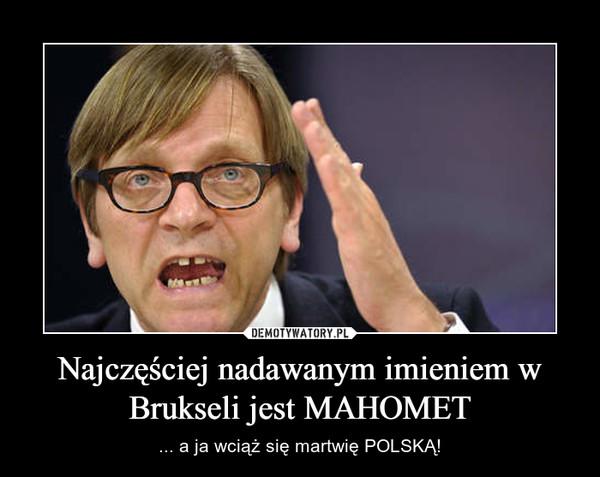 Najczęściej nadawanym imieniem w Brukseli jest MAHOMET – ... a ja wciąż się martwię POLSKĄ!