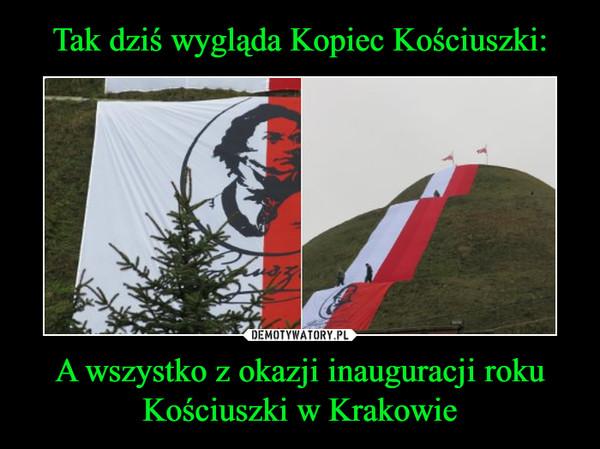 A wszystko z okazji inauguracji roku Kościuszki w Krakowie –