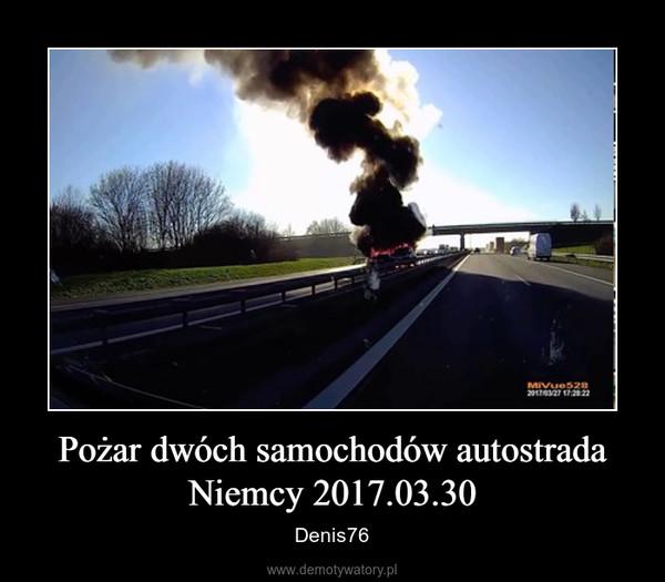 Pożar dwóch samochodów autostrada Niemcy 2017.03.30 – Denis76