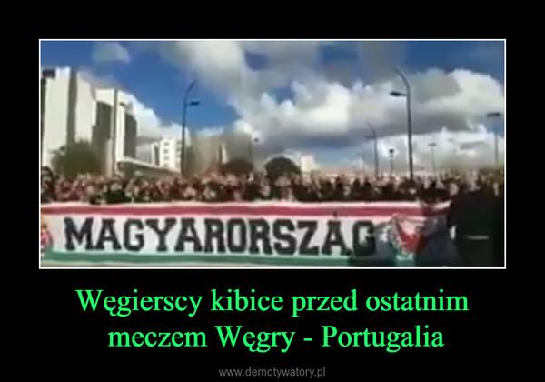 Węgierscy kibice przed ostatnim meczem Węgry - Portugalia –