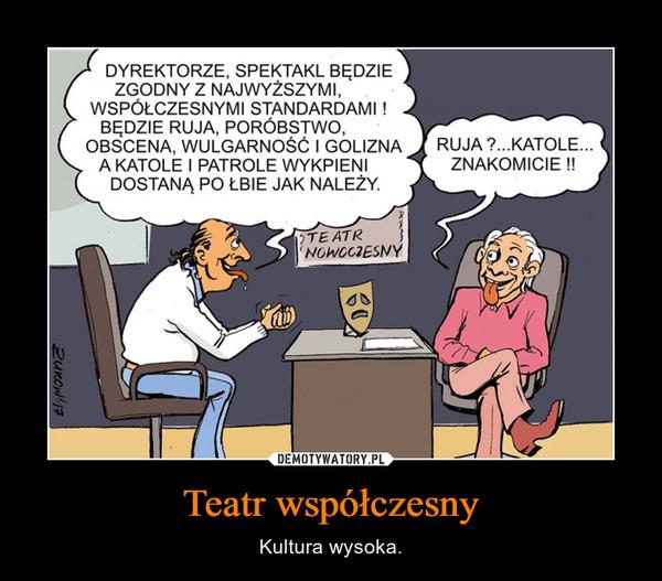 Teatr współczesny – Kultura wysoka.