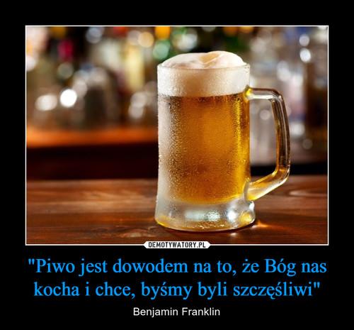 """""""Piwo jest dowodem na to, że Bóg nas kocha i chce, byśmy byli szczęśliwi"""""""