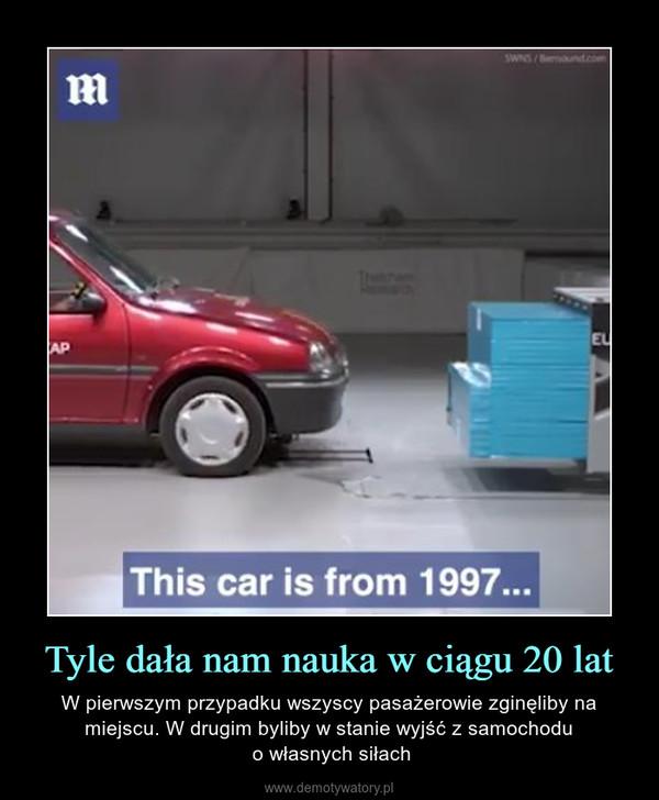 Tyle dała nam nauka w ciągu 20 lat – W pierwszym przypadku wszyscy pasażerowie zginęliby na miejscu. W drugim byliby w stanie wyjść z samochodu o własnych siłach