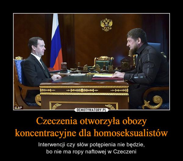 Czeczenia otworzyła obozy koncentracyjne dla homoseksualistów – Interwencji czy słów potępienia nie będzie,bo nie ma ropy naftowej w Czeczeni