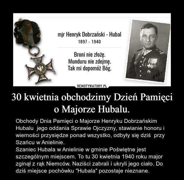 """30 kwietnia obchodzimy Dzień Pamięci o Majorze Hubalu. – Obchody Dnia Pamięci o Majorze Henryku Dobrzańskim Hubalu  jego oddania Sprawie Ojczyzny, stawianie honoru i wierności przysiędze ponad wszystko, odbyły się dziś  przy Szańcu w Anielinie.Szaniec Hubala w Anielinie w gminie Poświętne jest szczególnym miejscem. To tu 30 kwietnia 1940 roku major zginął z rąk Niemców. Naziści zabrali i ukryli jego ciało. Do dziś miejsce pochówku """"Hubala"""" pozostaje nieznane."""