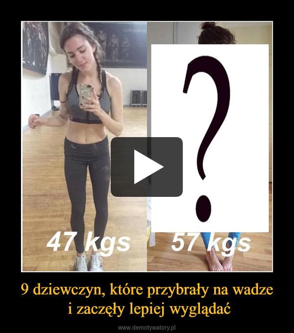 9 dziewczyn, które przybrały na wadze i zaczęły lepiej wyglądać –