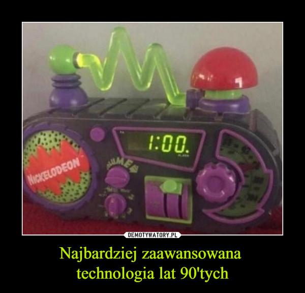 Najbardziej zaawansowana technologia lat 90'tych –