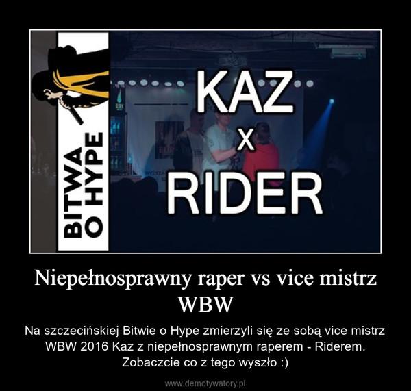 Niepełnosprawny raper vs vice mistrz WBW – Na szczecińskiej Bitwie o Hype zmierzyli się ze sobą vice mistrz WBW 2016 Kaz z niepełnosprawnym raperem - Riderem. Zobaczcie co z tego wyszło :)