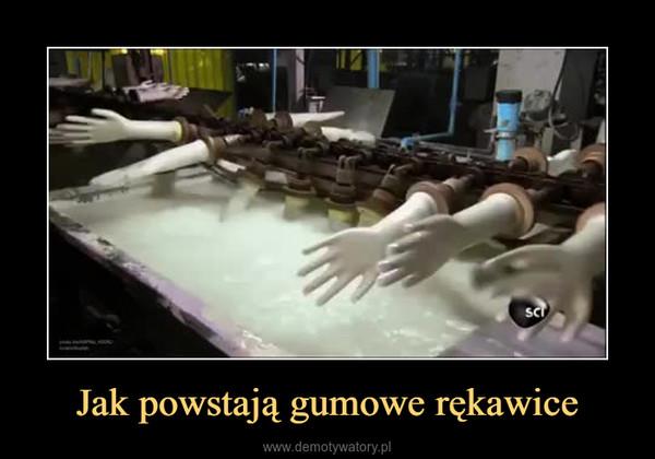 Jak powstają gumowe rękawice –