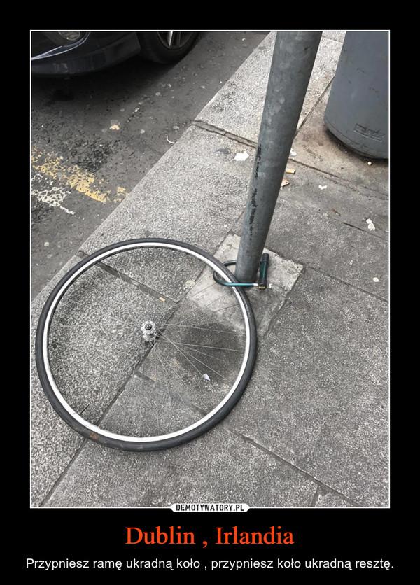 Dublin , Irlandia – Przypniesz ramę ukradną koło , przypniesz koło ukradną resztę.