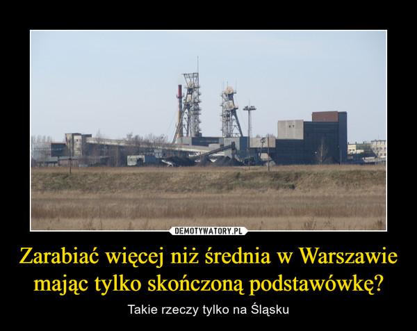 Zarabiać więcej niż średnia w Warszawie mając tylko skończoną podstawówkę? – Takie rzeczy tylko na Śląsku