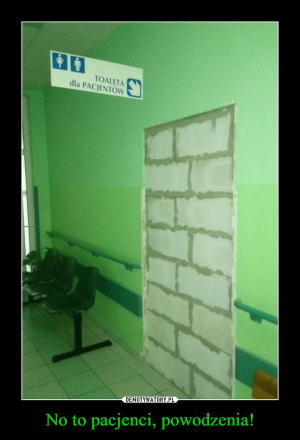 No to pacjenci, powodzenia! –  toaleta dla pacjentów