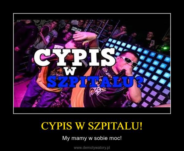CYPIS W SZPITALU! – My mamy w sobie moc!