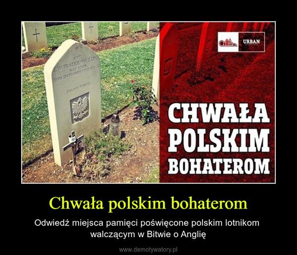 Chwała polskim bohaterom – Odwiedź miejsca pamięci poświęcone polskim lotnikom  walczącym w Bitwie o Anglię