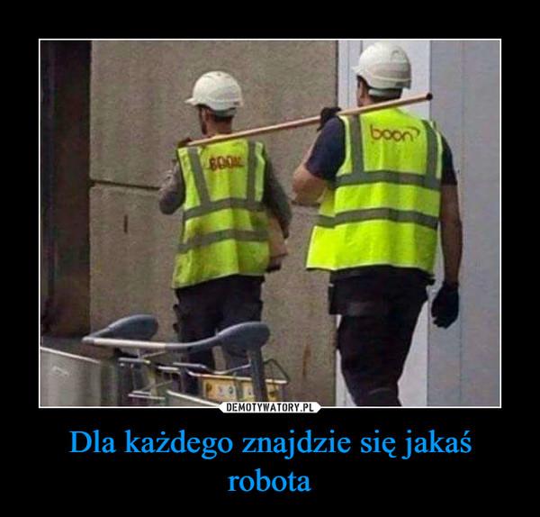 Dla każdego znajdzie się jakaś robota –