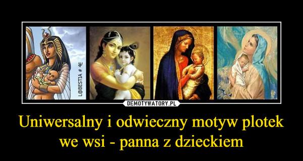 Uniwersalny i odwieczny motyw plotek we wsi - panna z dzieckiem –