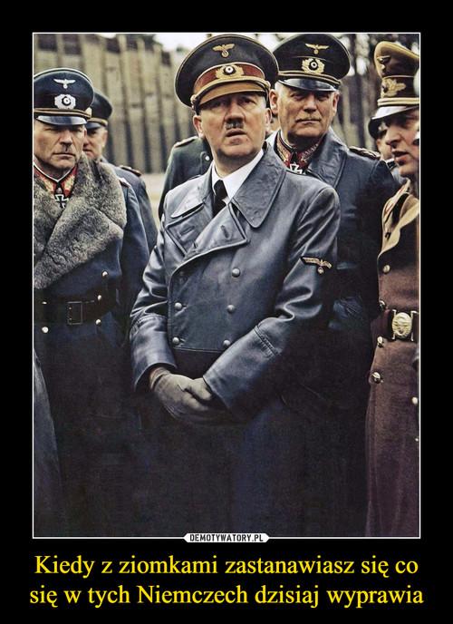Kiedy z ziomkami zastanawiasz się co się w tych Niemczech dzisiaj wyprawia