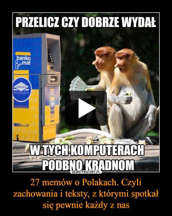 27 memów o Polakach. Czyli zachowania i teksty, z którymi spotkał się pewnie każdy z nas –