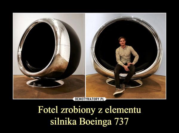 Fotel zrobiony z elementusilnika Boeinga 737 –