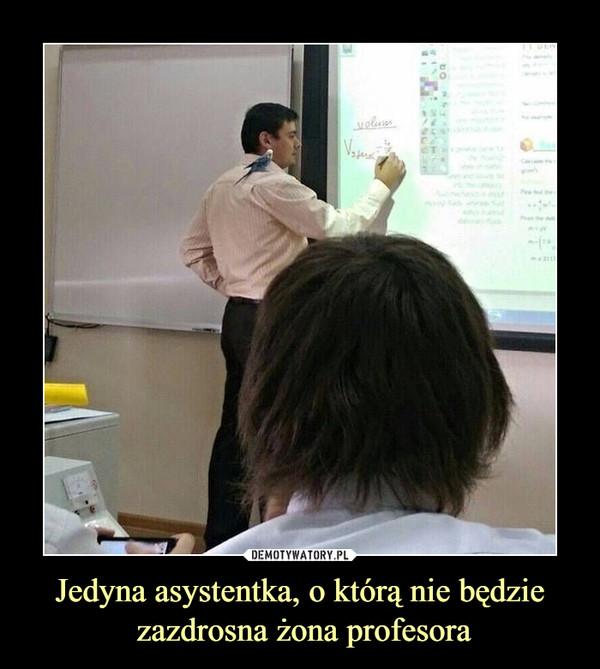 Jedyna asystentka, o którą nie będzie zazdrosna żona profesora –