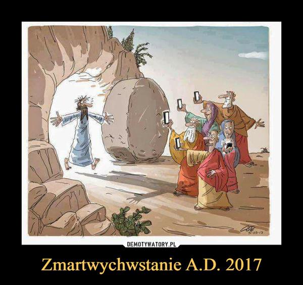 Zmartwychwstanie A.D. 2017 –