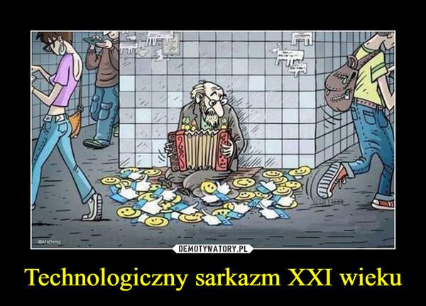 Technologiczny sarkazm XXI wieku –