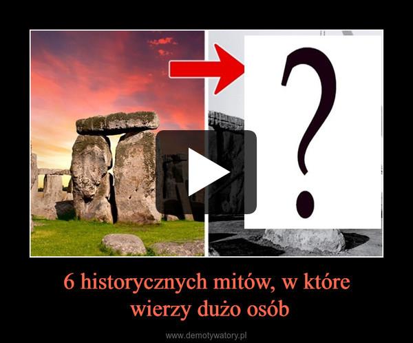 6 historycznych mitów, w które wierzy dużo osób –