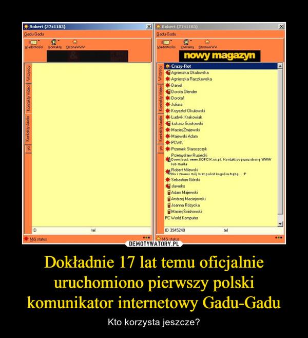 Dokładnie 17 lat temu oficjalnie uruchomiono pierwszy polski komunikator internetowy Gadu-Gadu – Kto korzysta jeszcze?
