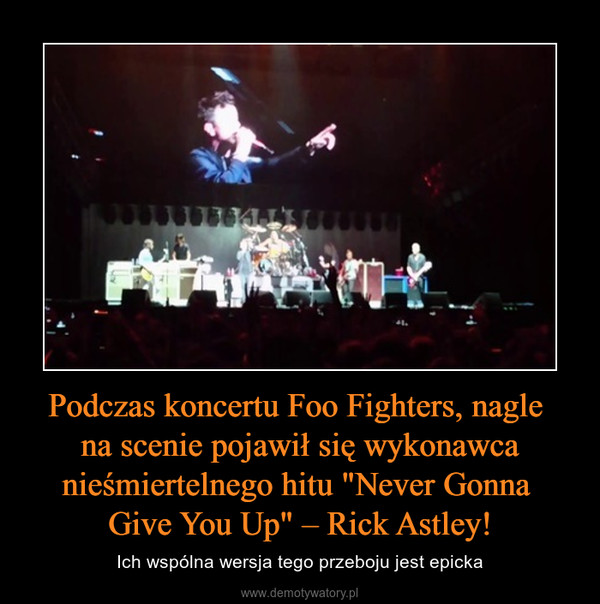"""Podczas koncertu Foo Fighters, nagle na scenie pojawił się wykonawca nieśmiertelnego hitu """"Never Gonna Give You Up"""" – Rick Astley! – Ich wspólna wersja tego przeboju jest epicka"""