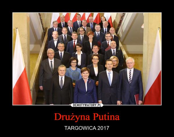 Drużyna Putina – TARGOWICA 2017