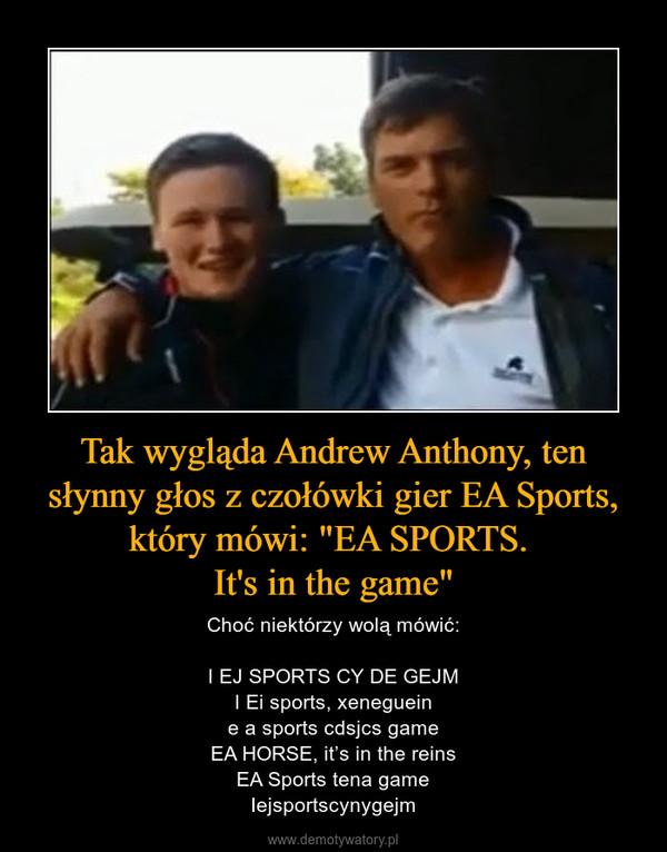 """Tak wygląda Andrew Anthony, ten słynny głos z czołówki gier EA Sports, który mówi: """"EA SPORTS. It's in the game"""" – Choć niektórzy wolą mówić:I EJ SPORTS CY DE GEJMI Ei sports, xenegueine a sports cdsjcs gameEA HORSE, it's in the reinsEA Sports tena gameIejsportscynygejm"""