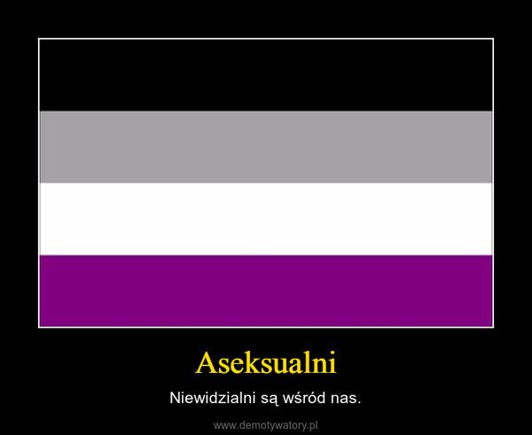 Aseksualni – Niewidzialni są wśród nas.