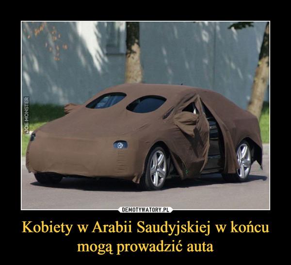 Kobiety w Arabii Saudyjskiej w końcu mogą prowadzić auta –